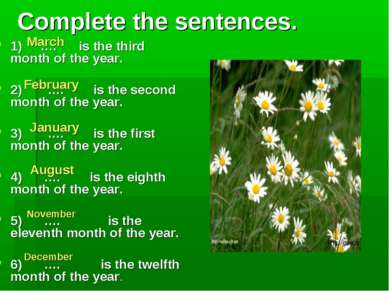 Complete the sentences. 1) …. is the third month of the year. 2) …. is the se...