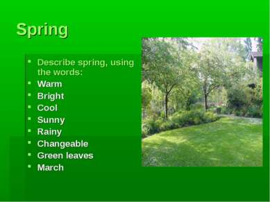 Spring Describe spring, using the words: Warm Bright Cool Sunny Rainy Changea...