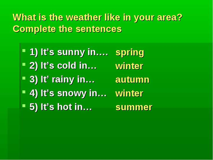What is the weather like in your area? Complete the sentences 1) It's sunny i...