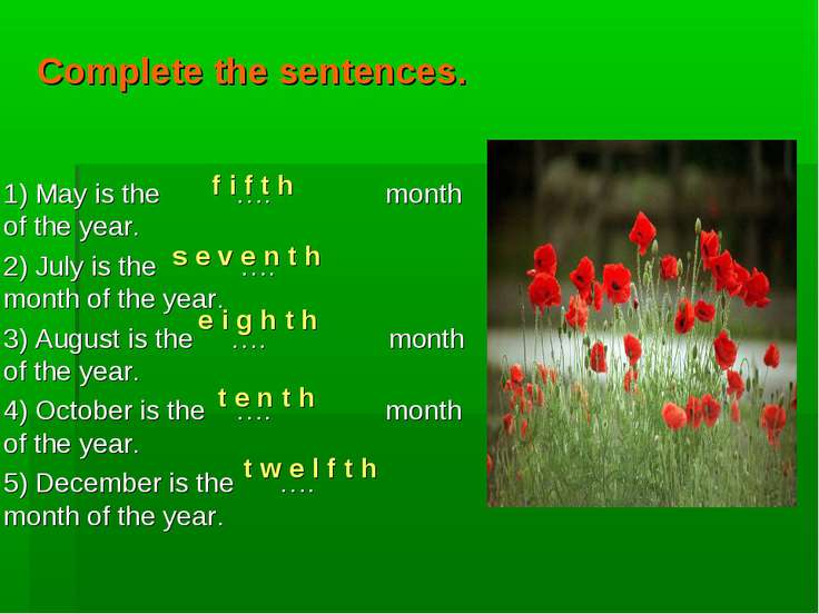Complete the sentences. 1) May is the …. month of the year. 2) July is the …....