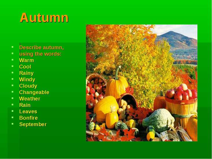Autumn Describe autumn, using the words: Warm Cool Rainy Windy Cloudy Changea...
