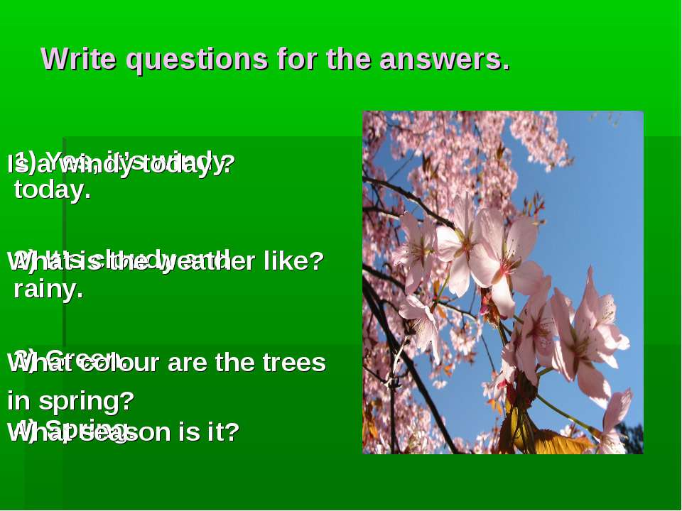 Write questions for the answers. 1) Yes, it's windy today. 2) It's cloudy and...