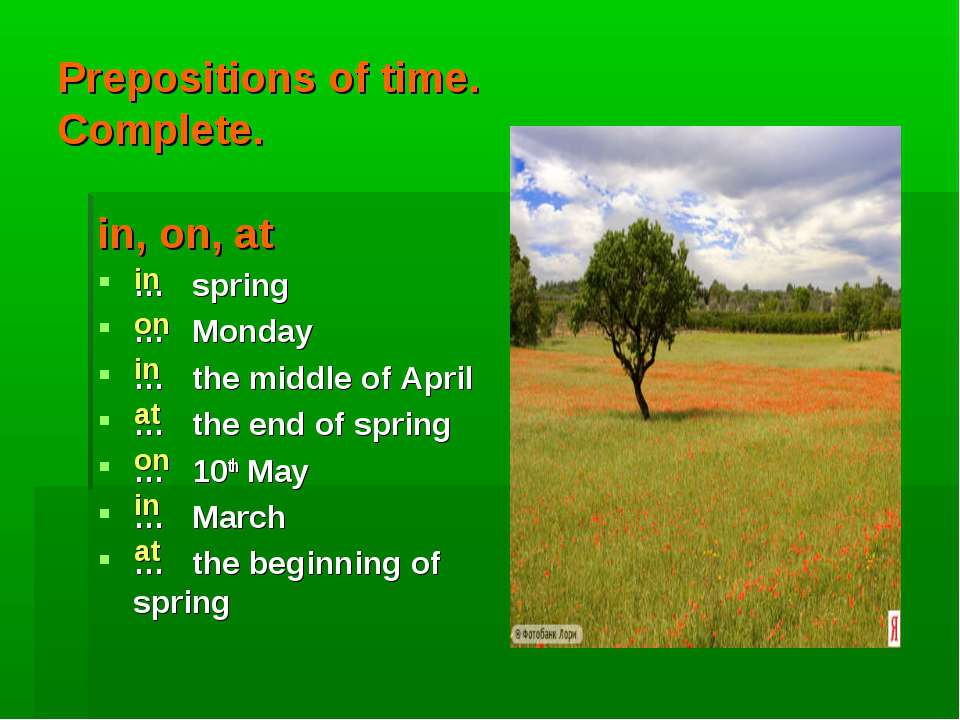 Prepositions of time. Complete. in, on, at … spring … Monday … the middle of ...