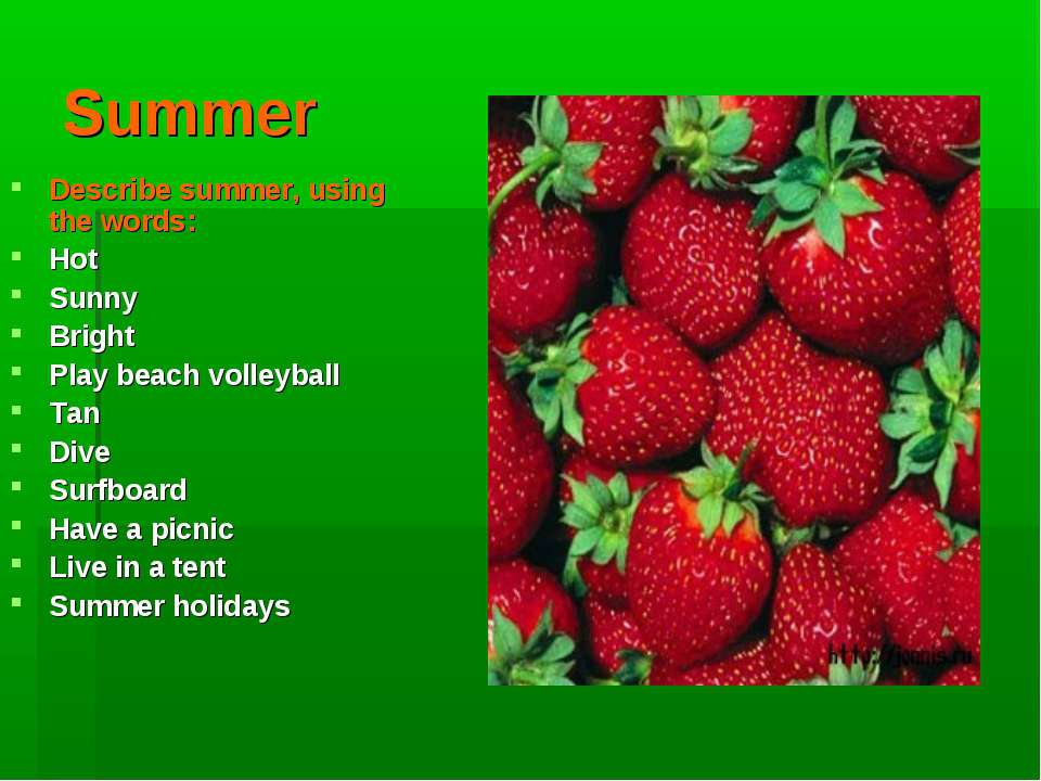 Summer Describe summer, using the words: Hot Sunny Bright Play beach volleyba...