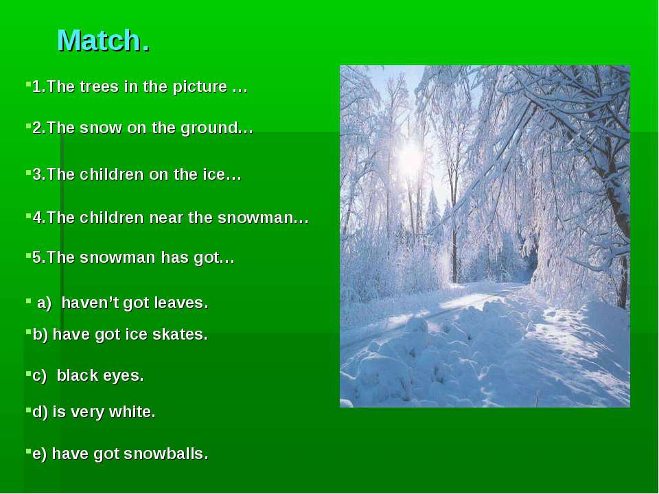 Match. 1.The trees in the picture … 2.The snow on the ground… 3.The children ...