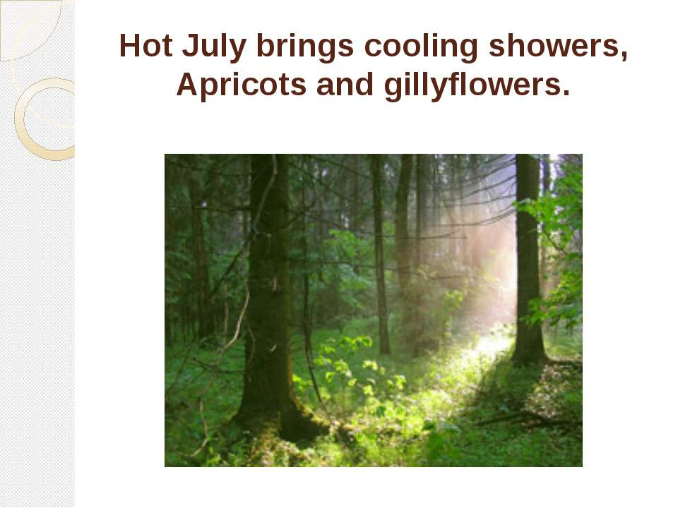 Hot July brings cooling showers, Apricots and gillyflowers.