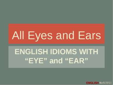 "All Eyes and Ears ENGLISH IDIOMS WITH ""EYE"" and ""EAR"" All Eyes and Ears ENGLI..."