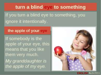 turn a blind eye to something If you turn a blind eye to something, you ignor...