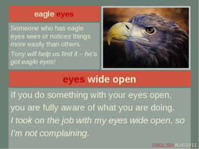 eyes wide open If you do something with your eyes open, you are fully aware o...