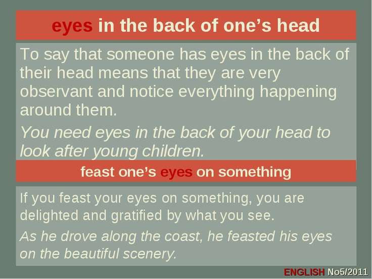 eyes in the back of one's head To say that someone has eyes in the back of th...