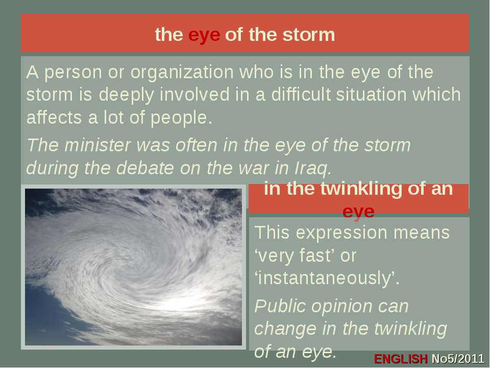 the eye of the storm A person or organization who is in the eye of the storm ...