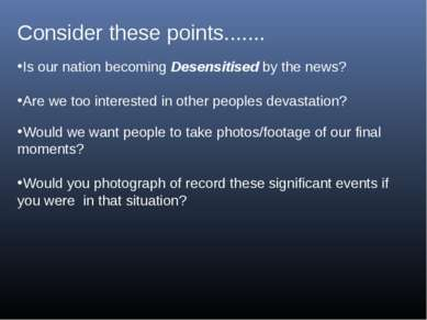Consider these points....... Is our nation becoming Desensitised by the news?...