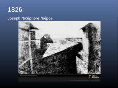 1826: Joseph Nicéphore Niépce