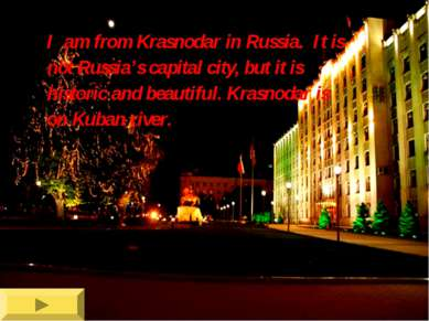I am from Krasnodar in Russia. It is not Russia's capital city, but it is his...