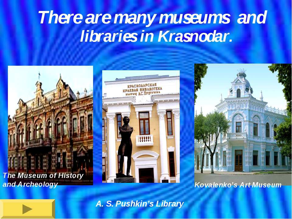 There are many museums and libraries in Krasnodar. The Museum of History and ...