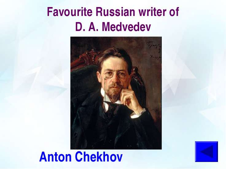 Favourite Russian writer of D. A. Medvedev Anton Chekhov