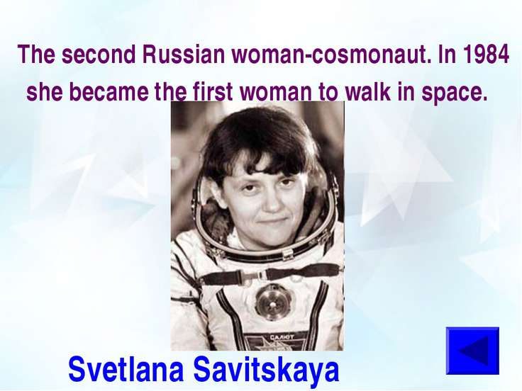 The second Russian woman-cosmonaut. In 1984 she became the first woman to wal...