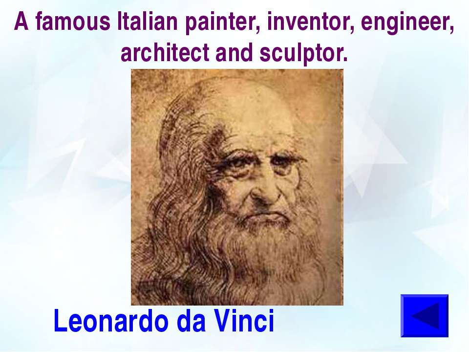 A famous Italian painter, inventor, engineer, architect and sculptor. Leonard...