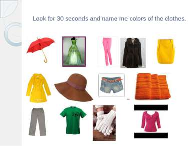 Look for 30 seconds and name me colors of the clothes.