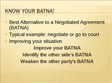 Best Alternative to a Negotiated Agreement (BATNA) Typical example: negotiate...