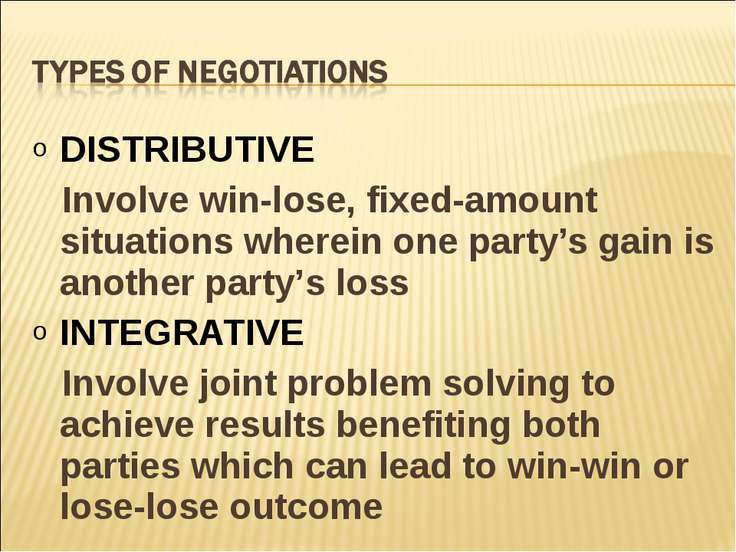 DISTRIBUTIVE Involve win-lose, fixed-amount situations wherein one party's ga...