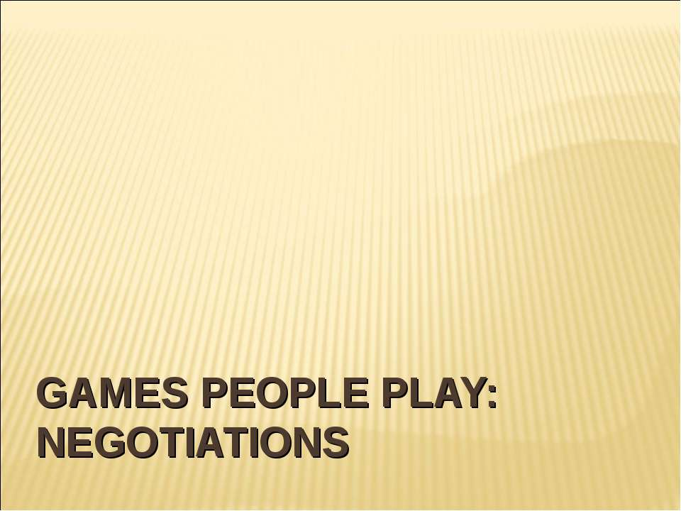 GAMES PEOPLE PLAY: NEGOTIATIONS
