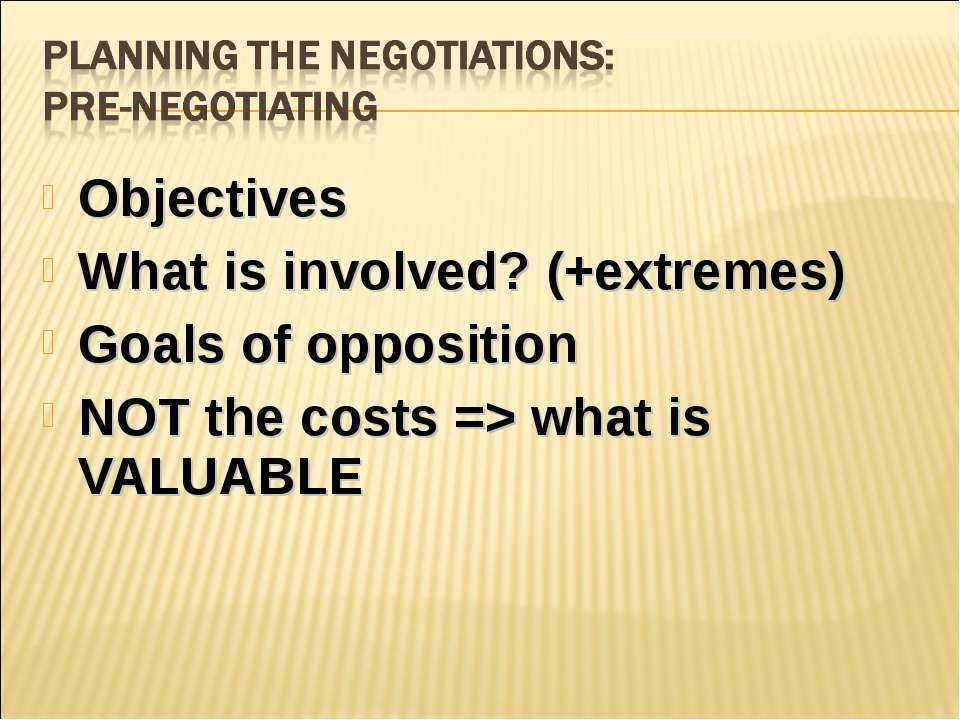 Objectives What is involved? (+extremes) Goals of opposition NOT the costs =>...