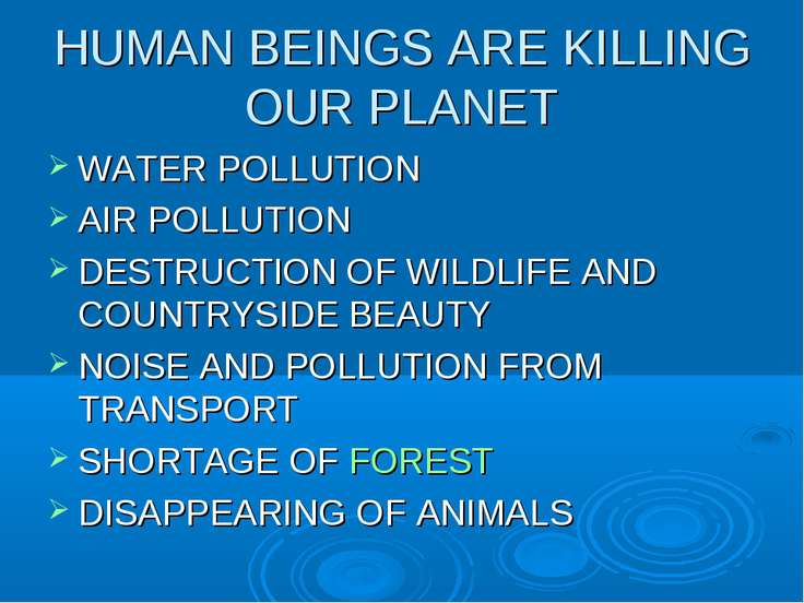 HUMAN BEINGS ARE KILLING OUR PLANET WATER POLLUTION AIR POLLUTION DESTRUCTION...