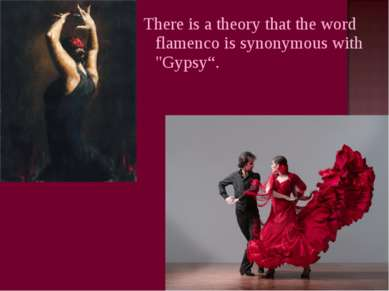"There is a theory that the word flamenco is synonymous with ""Gypsy""."