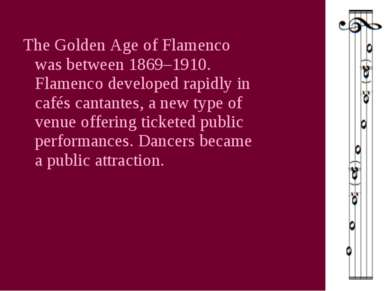 The Golden Age of Flamenco was between 1869–1910. Flamenco developed rapidly ...