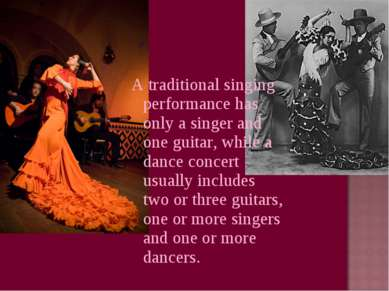 A traditional singing performance has only a singer and one guitar, while a d...