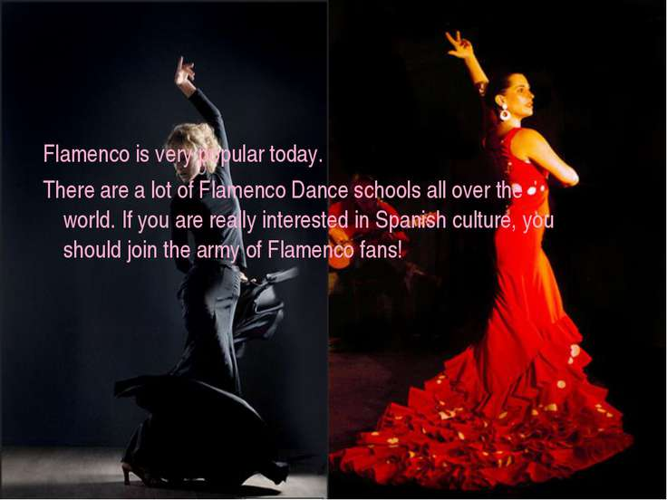 Flamenco is very popular today. There are a lot of Flamenco Dance schools all...