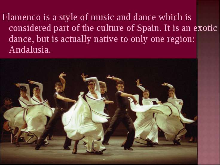 Flamenco is a style of music and dance which is considered part of the cultur...