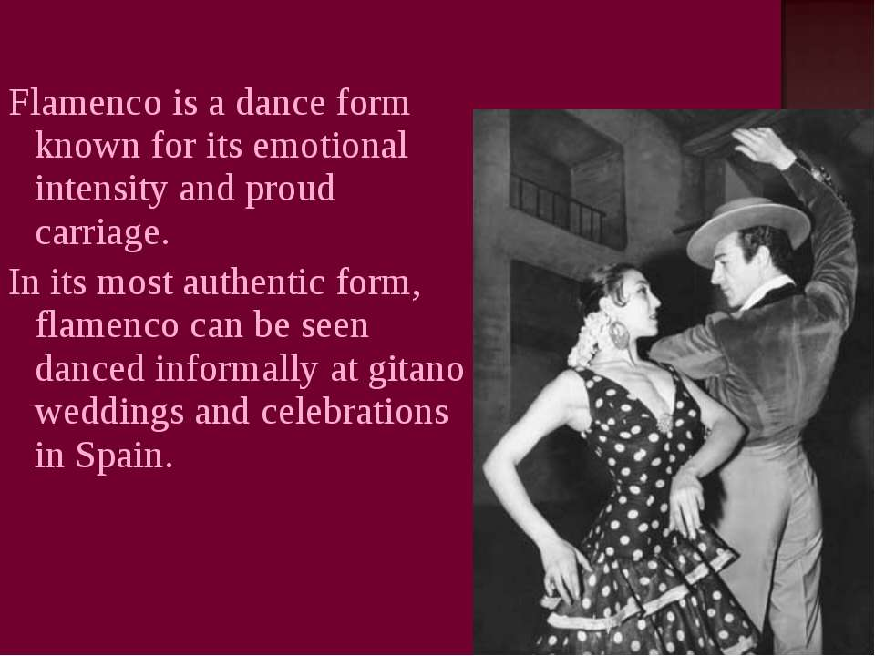 Flamenco is a dance form known for its emotional intensity and proud carriage...