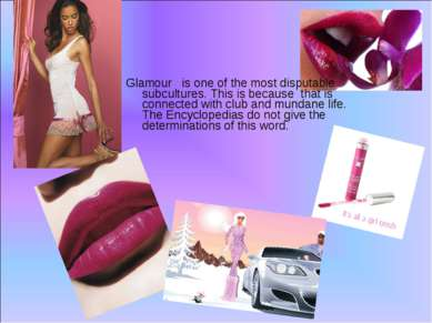 Glamour is one of the most disputable subcultures. This is because that is co...