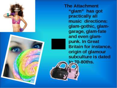 "The Attachment ""glam"" has got practically all music directions: glam-gothic, ..."