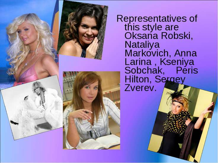 Representatives of this style are Oksana Robski, Nataliya Markovich, Anna Lar...