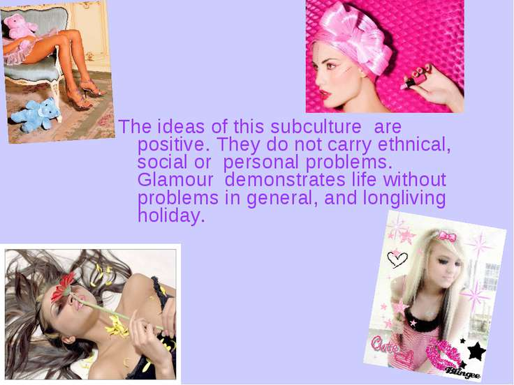 The ideas of this subculture are positive. They do not carry ethnical, social...