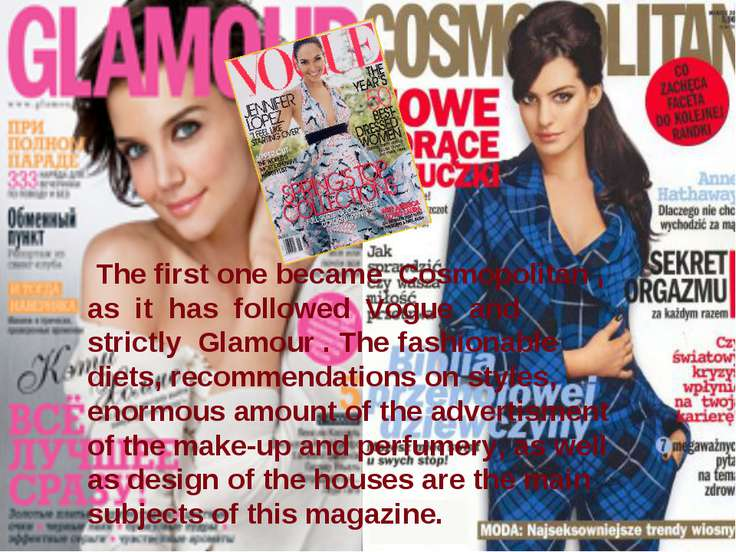 The first one became Cosmopolitan , as it has followed Vogue and strictly Gla...