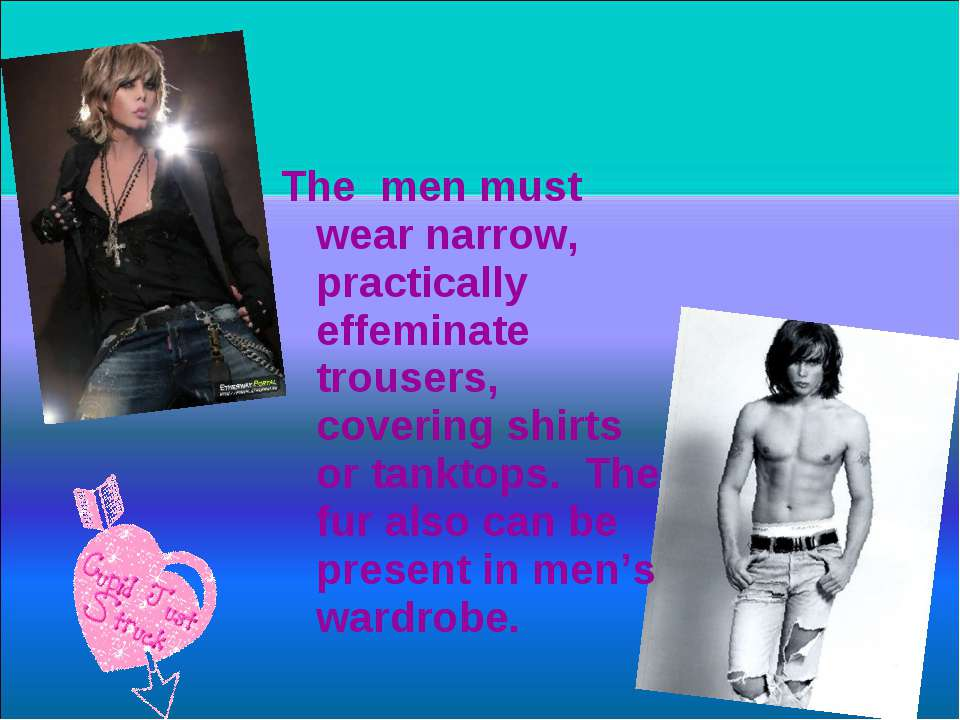The men must wear narrow, practically effeminate trousers, covering shirts or...