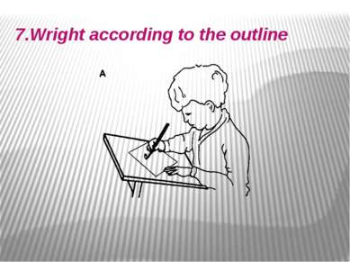 7.Wright according to the outline