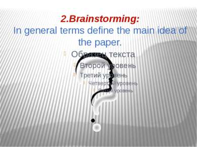 2.Brainstorming: In general terms define the main idea of the paper.