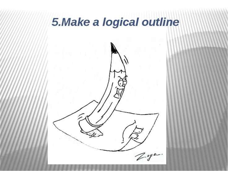 5.Make a logical outline