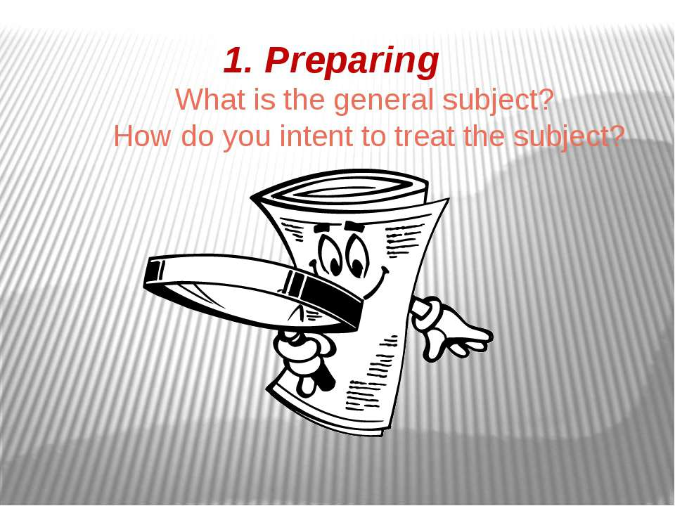 1. Preparing What is the general subject? How do you intent to treat the subj...