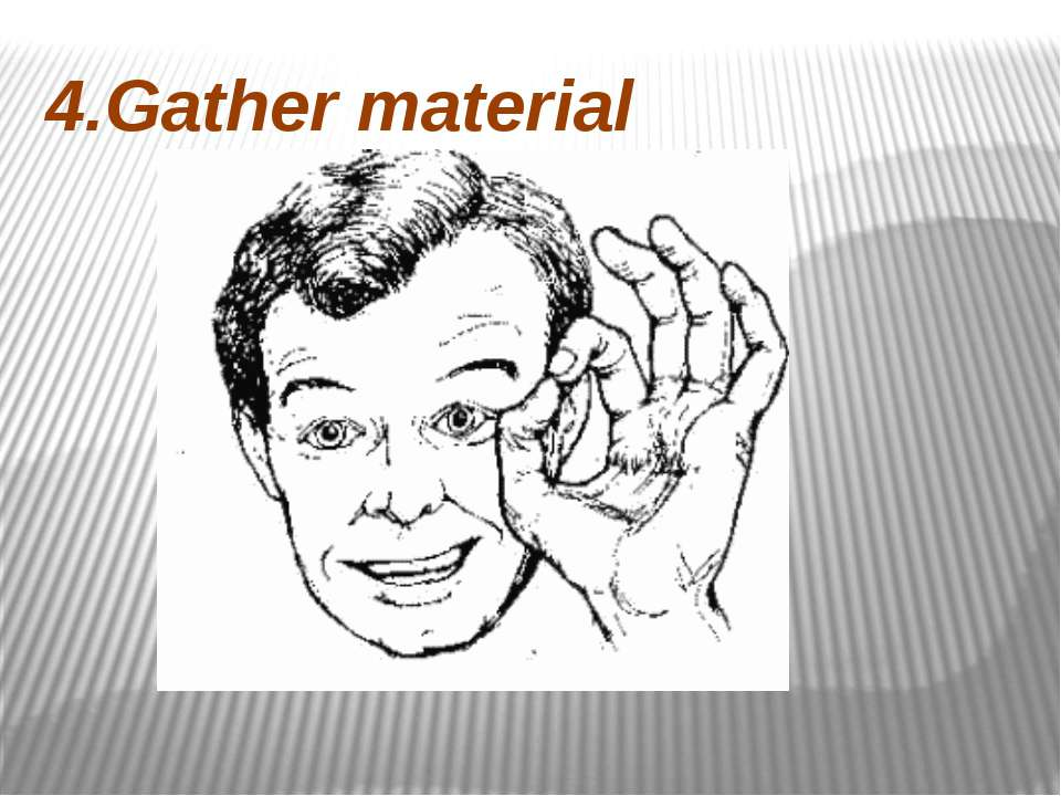 4.Gather material