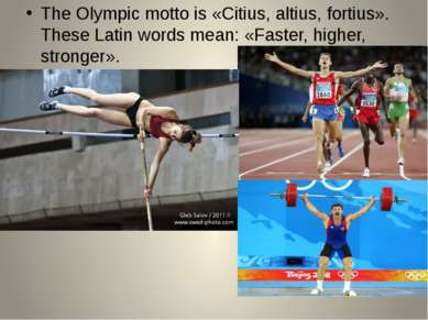 The Olympic motto is «Citius, altius, fortius». These Latin words mean: «Fast...