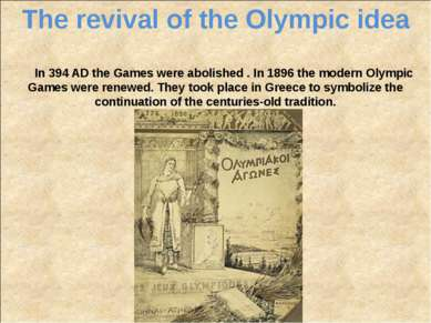 The revival ofthe Olympicidea In 394 AD the Games were abolished . In 1896 ...