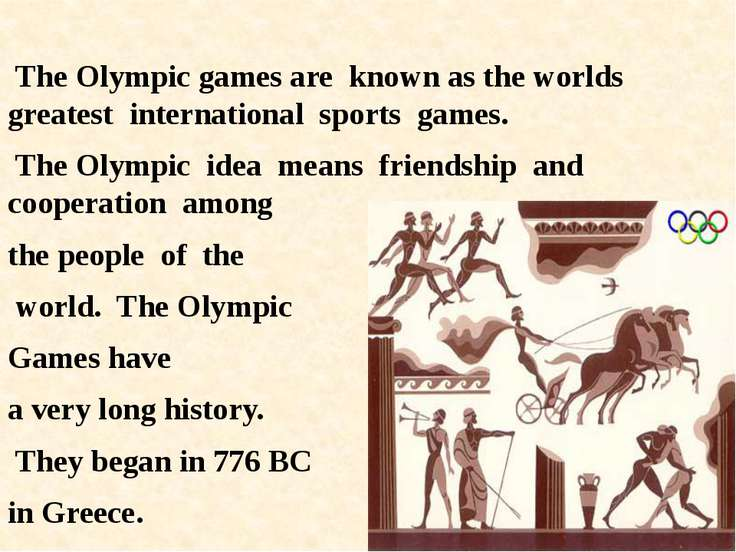 The Olympic games are known as the worlds greatest international sports games...