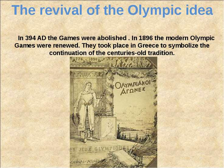 The revival of the Olympic idea In 394 AD the Games were abolished . In 1896 ...