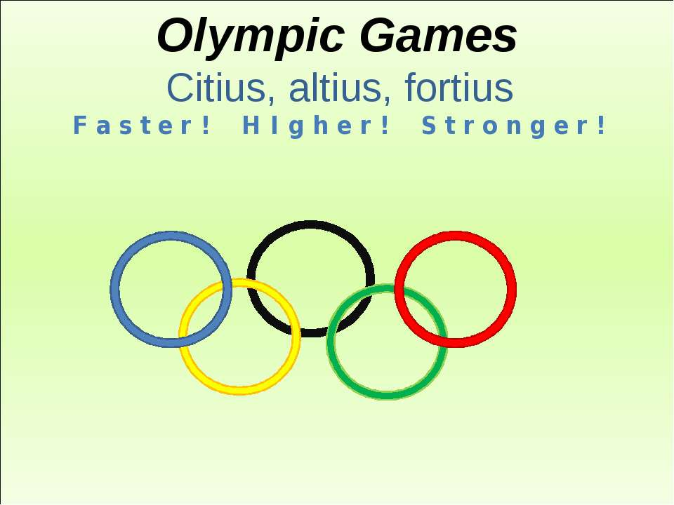 Olympic Games Citius, altius, fortius F a s t e r ! H I g h e r ! S t r o n ...